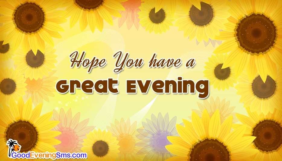 Hope You Have a Great Evening @ GoodEveningSMS.Com