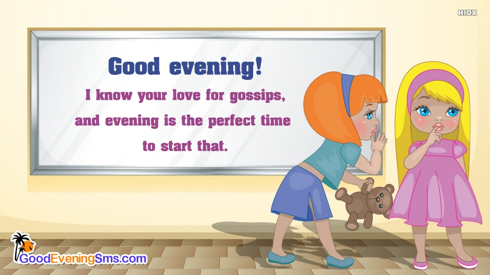 Good Evening! I Know Your Love For Gossips, and Evening is The Perfect Time To Start That.