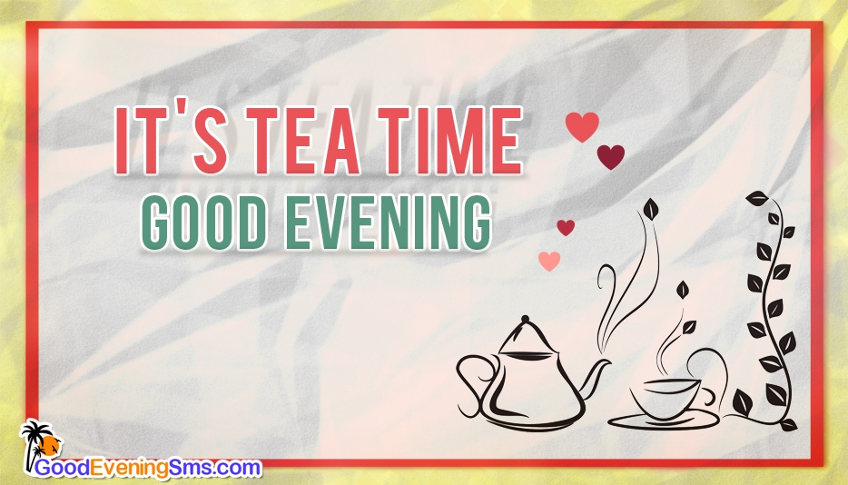 Its Tea Time Good Evening At Goodeveningsmscom