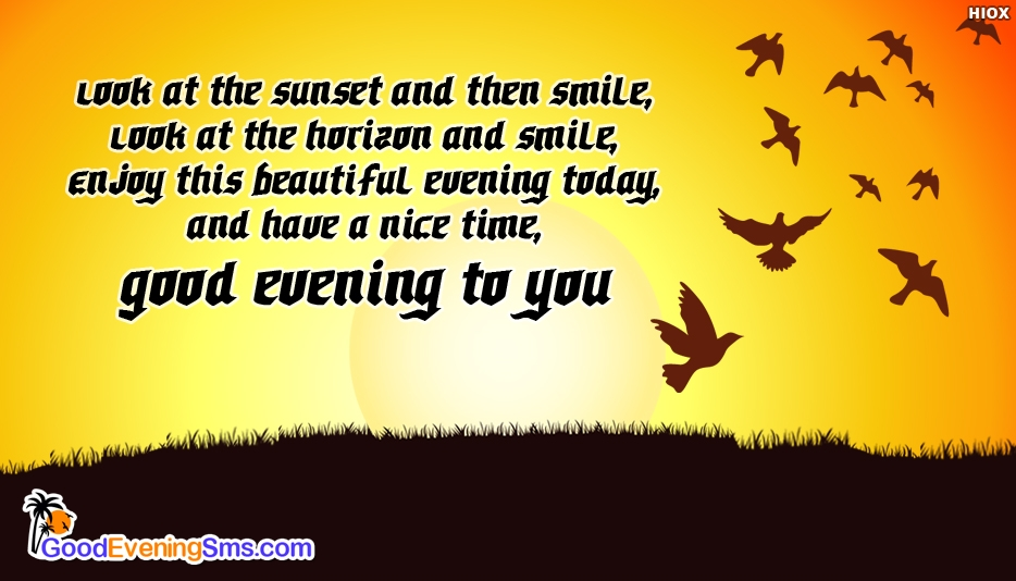 Look at the Sunset and then Smile, Look at the Horizon and Smile, Enjoy this Beautiful Evening Today, And Have a Nice Time. Good evening to You - Good Evening SMS for Wallpaper