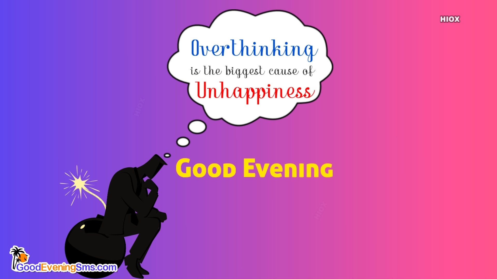 Overthinking Is The Biggest Cause Of Unhappiness. Good Evening