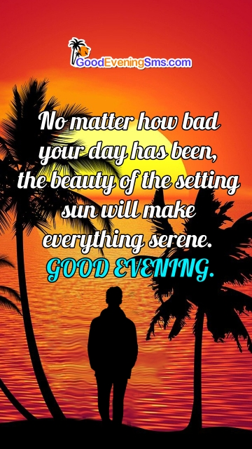No Matter How Bad Your Day Has Been, The Beauty Of The Setting Sun Will Make Everything Serene. Good Evening.