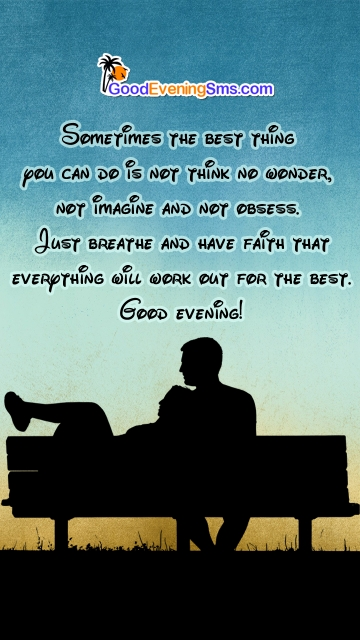 Just Breathe and Have Faith That Everything Will Work Out For The Best. Good Evening!