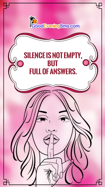 Silence is Not Empty, But Full Of Answers.