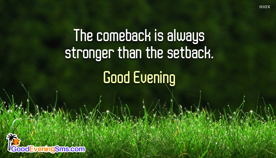 The Comeback is always Stronger than the Setback. Good Evening - Good Evening SMS for Facebook