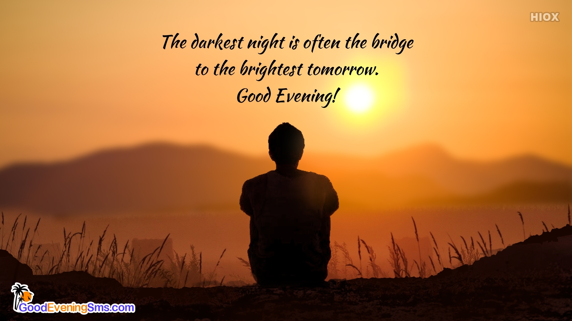 The Darkest Night Is Often The Bridge To The Brightest Tomorrow. Good Evening!