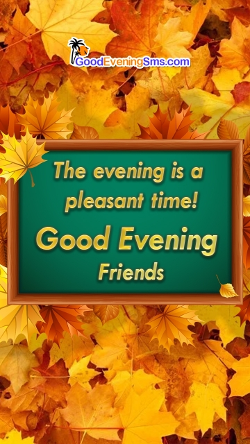 The Evening Is A Pleasant Time!  — Good Evening Friends
