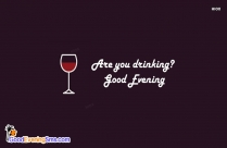 Are You Drinking Good Evening