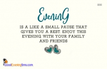 Best Good Evening Quote | Evening Is A Like A Small Pause That Gives You A Rest. Enjoy This Evening With Your Family And Friends