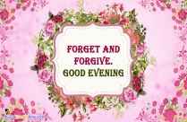 Forget And Forgive. Good Evening