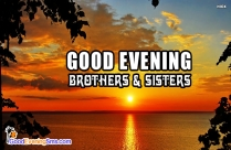 Good Evening Brothers And Sisters