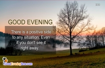Good Evening Message | There Is A Positive Side To Any Situation