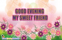 Good Evening My Sweet Friend