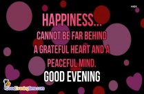 Good Evening Quote To Friends | Happiness Cannot Be Far Behind A Grateful Heart