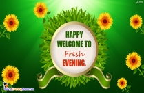 Happy Welcome To Fresh Evening.