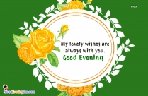 My Lovely Wishes Are Always With You. Good Evening