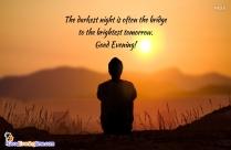 The Darkest Night Is Often The Bridge To The Brightest Tomorrow. Good Evening!