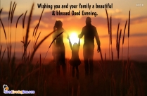 Wishing You And Your Family A Beautiful & Blessed Good Evening.