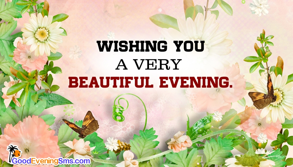 Wishing You a Very Beautiful Evening @ GoodEveningSms.com