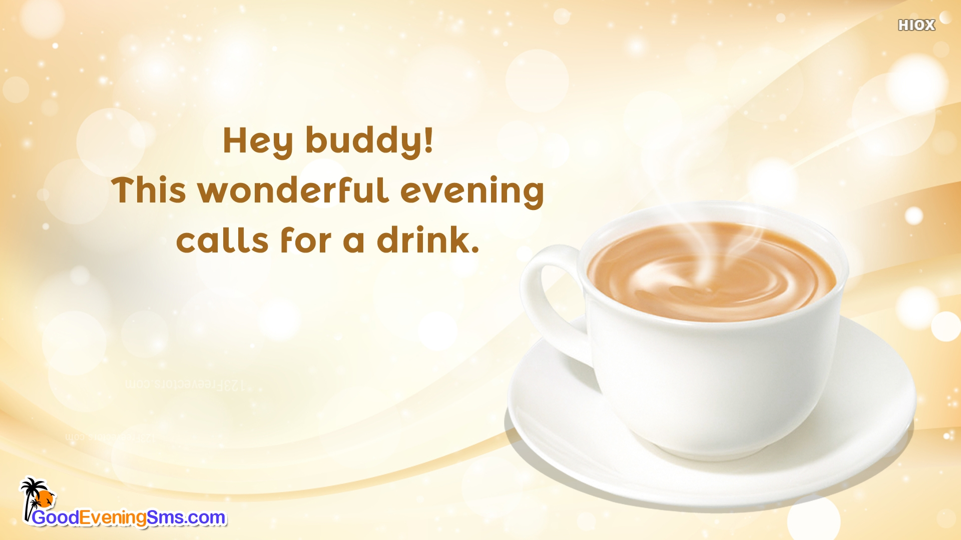 Hey Buddy! This Wonderful Evening Calls For A Drink.