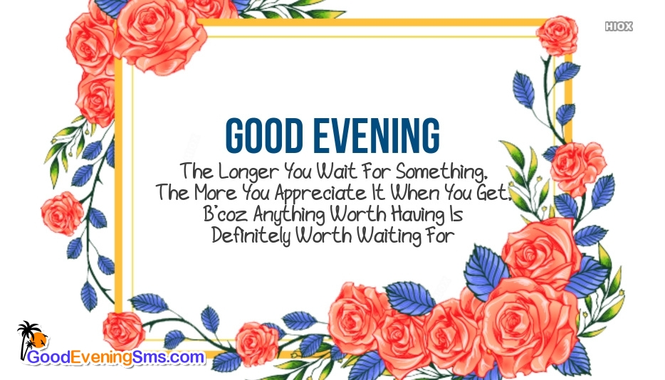 Good Evening and Worth For Waiting Quotes