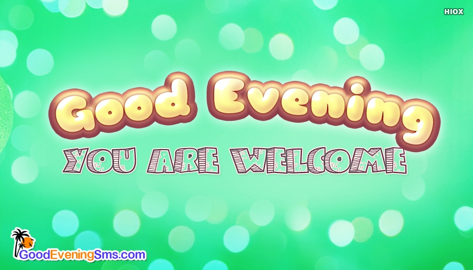 You Are Welcome. Good Evening - Good Evening SMS Ecards